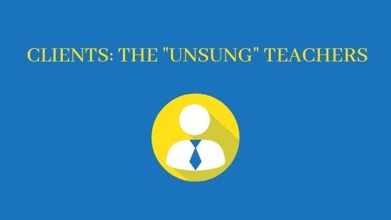 Clients: The Unsung teachers